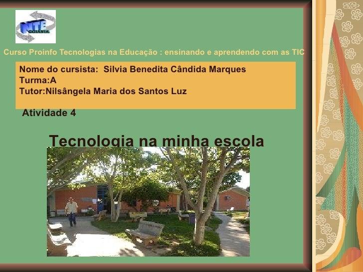 Curso Proinfo Tecnologias na Educação : ensinando e aprendendo com as TIC Nome do cursista:  Silvia Benedita Cândida Marqu...