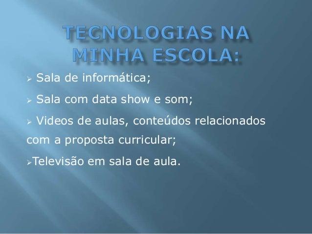  Sala de informática;  Sala com data show e som;  Videos de aulas, conteúdos relacionados com a proposta curricular; T...