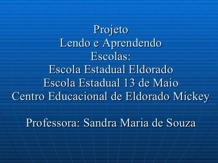 Projeto Lendo e Aprendendo Escolas: Escola Estadual Eldorado Escola Estadual 13 de Maio Centro Educacional de Eldorado Mic...