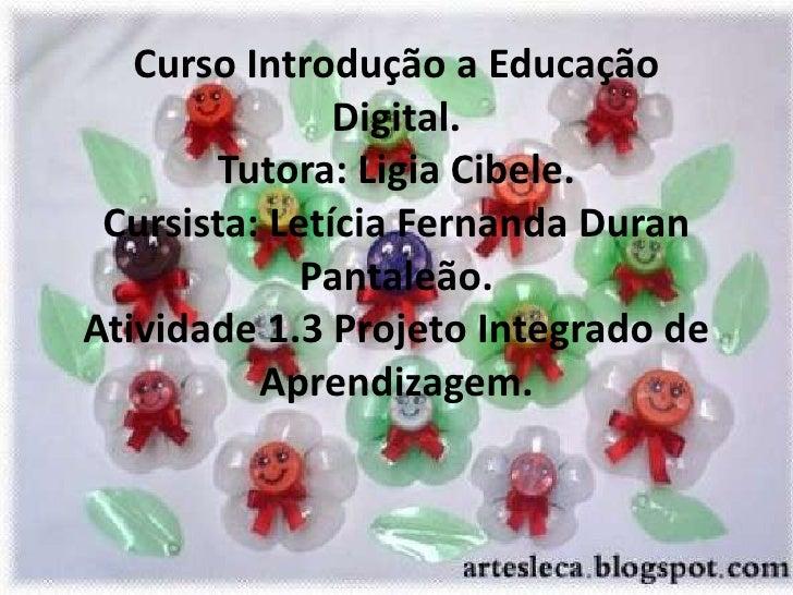 Curso Introdução a Educação               Digital.       Tutora: Ligia Cibele. Cursista: Letícia Fernanda Duran           ...
