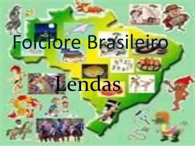 Folclore Brasileiro     Lendas