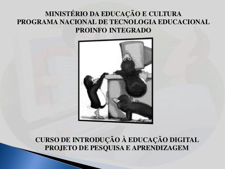 MINISTÉRIO DA EDUCAÇÃO E CULTURAPROGRAMA NACIONAL DE TECNOLOGIA EDUCACIONAL             PROINFO INTEGRADO    CURSO DE INTR...