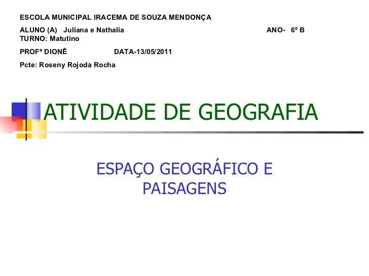 ATIVIDADE DE GEOGRAFIA ESPAÇO GEOGRÁFICO E PAISAGENS ESCOLA MUNICIPAL IRACEMA DE SOUZA MENDONÇA ALUNO (A)  Juliana e Natha...