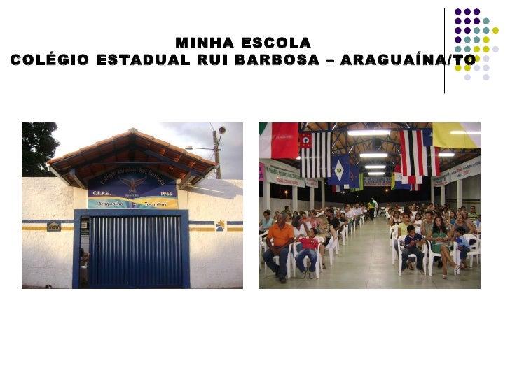 MINHA ESCOLA COLÉGIO ESTADUAL RUI BARBOSA – ARAGUAÍNA/TO