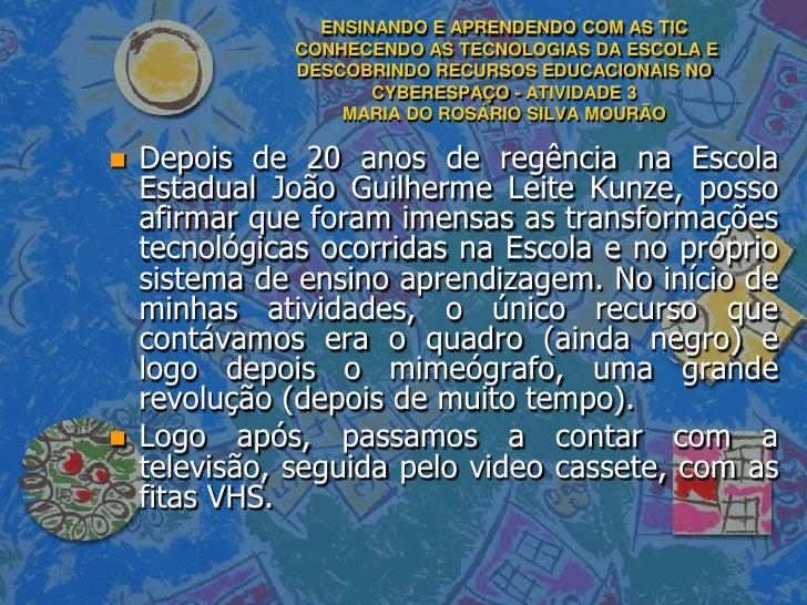 ENSINANDO E APRENDENDO COM AS TIC               CONHECENDO AS TECNOLOGIAS DA ESCOLA E               DESCOBRINDO RECURSOS E...