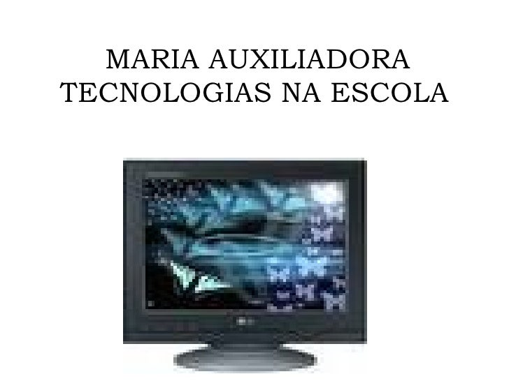 MARIA AUXILIADORA TECNOLOGIAS NA ESCOLA