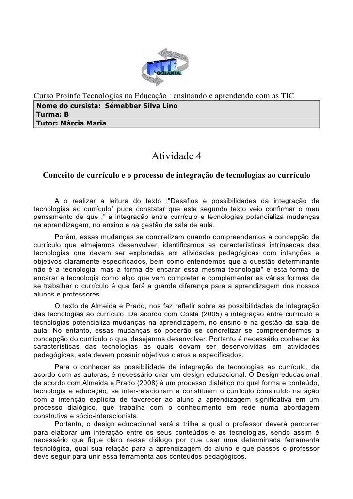Curso Proinfo Tecnologias na Educação : ensinando e aprendendo com as TICNome do cursista: Sémebber Silva LinoTurma: BTuto...