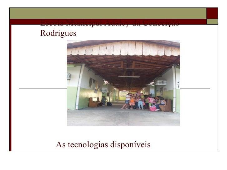 As tecnologias disponíveis  Escola Municipal Adalcy da Conceição Rodrigues