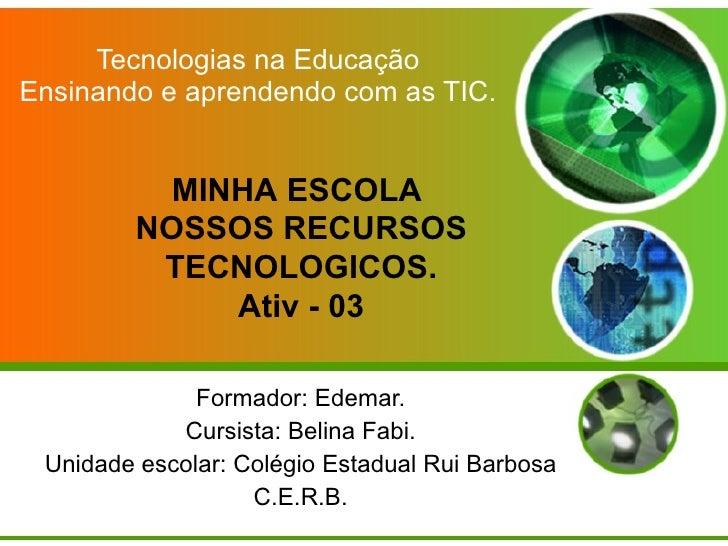 Tecnologias na Educação Ensinando e aprendendo com as TIC. Formador: Edemar. Cursista: Belina Fabi. Unidade escolar: Colég...