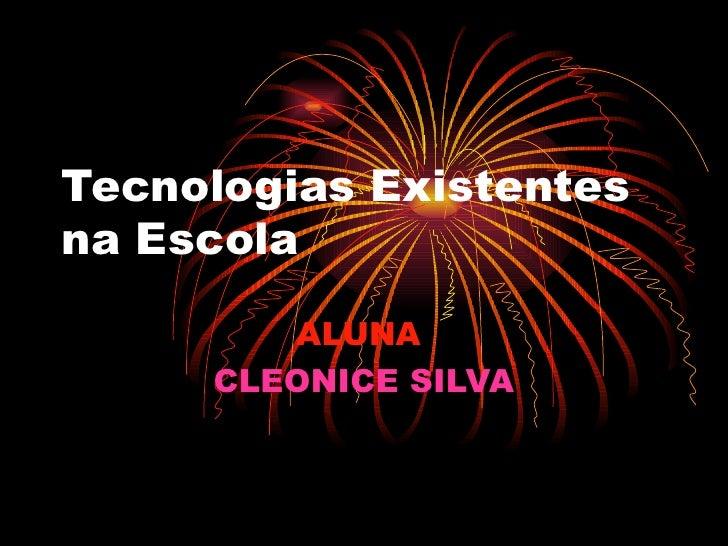 Tecnologias Existentes na Escola ALUNA   CLEONICE SILVA