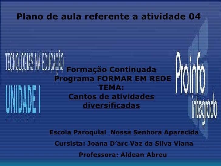 Formação Continuada  Programa FORMAR EM REDE TEMA: Cantos de atividades diversificadas Plano de aula referente a atividade...