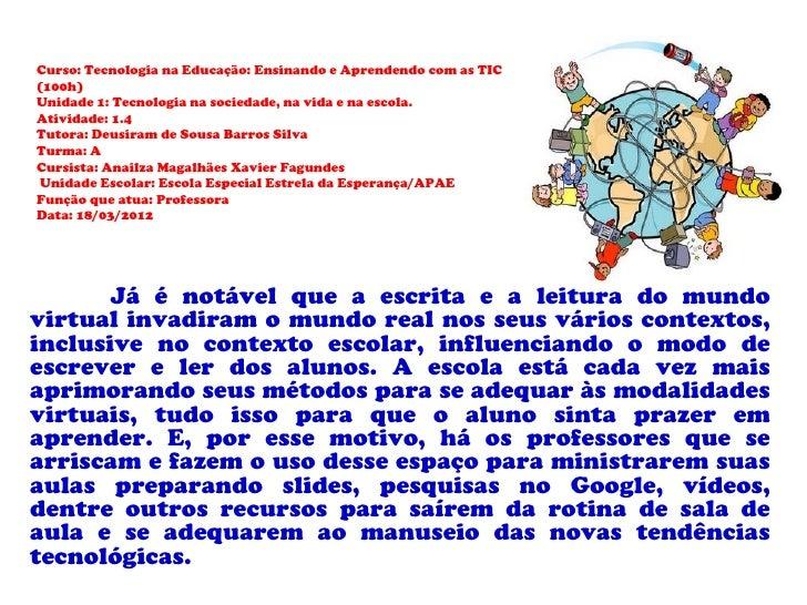 Curso: Tecnologia na Educação: Ensinando e Aprendendo com as TIC(100h)Unidade 1: Tecnologia na sociedade, na vida e na esc...