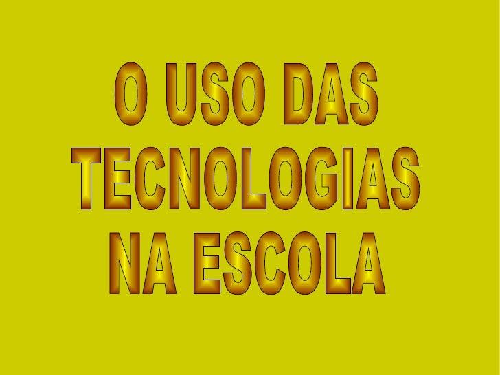 O USO DAS TECNOLOGIAS  NA ESCOLA