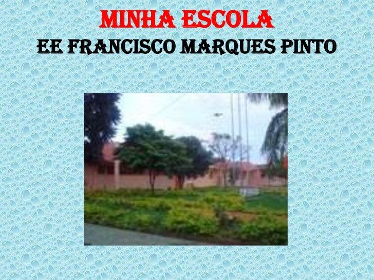 Minha Escolaee francisco marques pinto