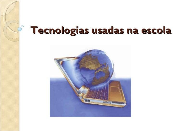 Tecnologias usadas na escola