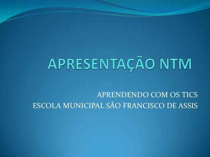 APRENDENDO COM OS TICSESCOLA MUNICIPAL SÃO FRANCISCO DE ASSIS