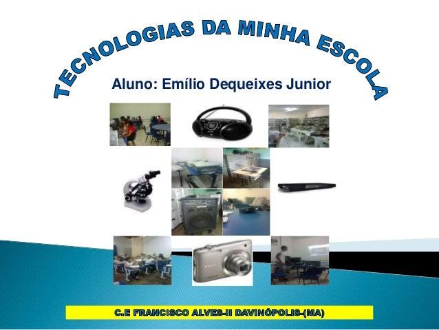 Aluno: Emílio Dequeixes Junior