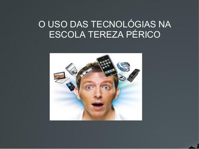 O USO DAS TECNOLÓGIAS NA  ESCOLA TEREZA PÉRICO