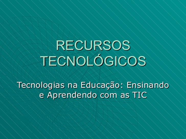 RECURSOS TECNOLÓGICOS Tecnologias na Educação: Ensinando e Aprendendo com as TIC