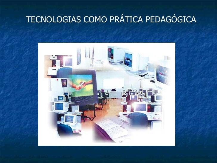 TECNOLOGIAS COMO PRÁTICA PEDAGÓGICA
