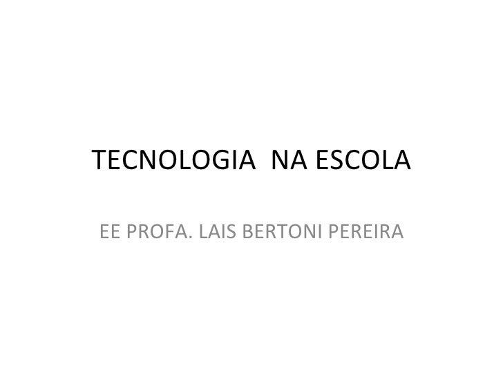 TECNOLOGIA NA ESCOLAEE PROFA. LAIS BERTONI PEREIRA