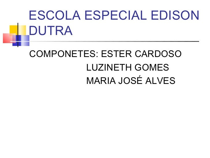 ESCOLA ESPECIAL EDISONDUTRACOMPONETES: ESTER CARDOSO        LUZINETH GOMES        MARIA JOSÉ ALVES