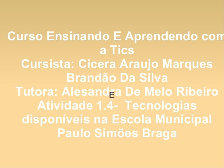 Curso Ensinando E Aprendendo com               a Tics  Cursista: Cicera Araujo Marques          Brandão Da Silva Tutora: A...