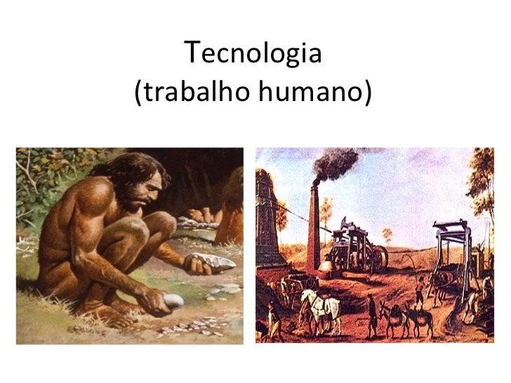 Tecnologia(trabalho humano)