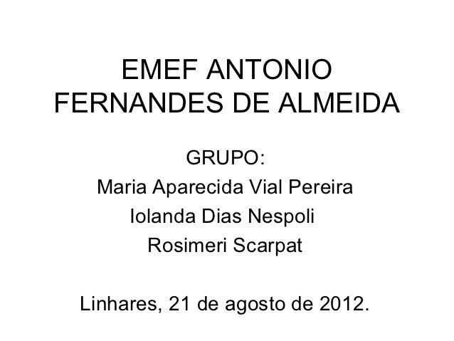 EMEF ANTONIOFERNANDES DE ALMEIDA           GRUPO:  Maria Aparecida Vial Pereira     Iolanda Dias Nespoli       Rosimeri Sc...