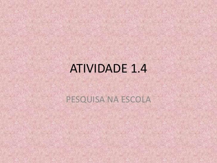 ATIVIDADE 1.4PESQUISA NA ESCOLA