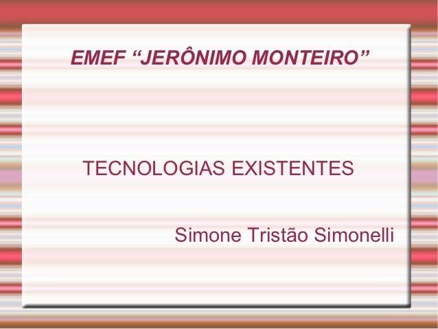 """EMEF """"JERÔNIMO MONTEIRO""""TECNOLOGIAS EXISTENTES        Simone Tristão Simonelli"""