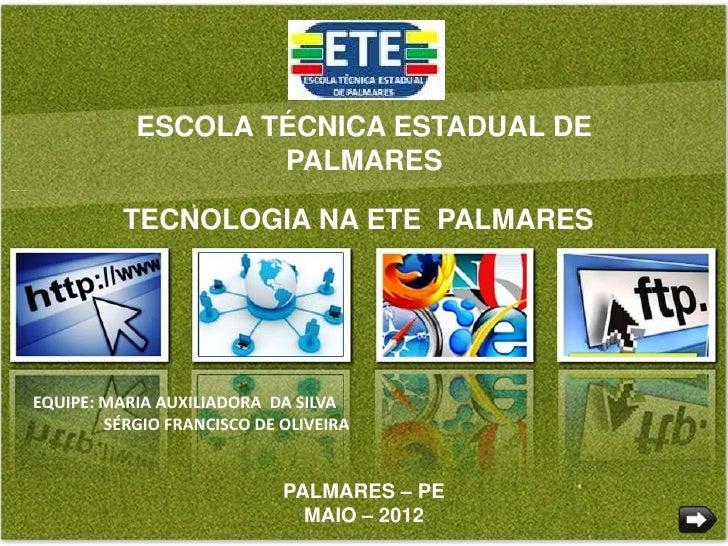 ESCOLA TÉCNICA ESTADUAL DE                   PALMARES          TECNOLOGIA NA ETE PALMARESEQUIPE: MARIA AUXILIADORA DA SILV...
