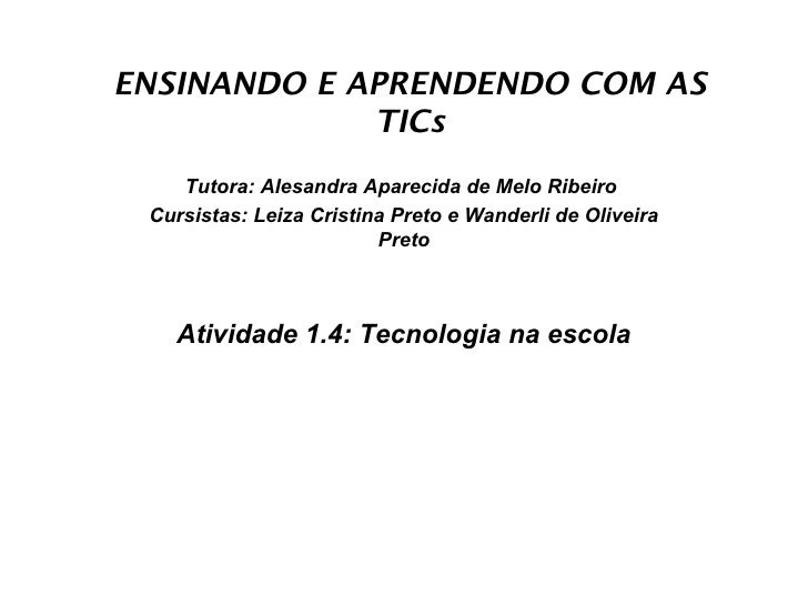 ENSINANDO E APRENDENDO COM AS             TICs    Tutora: Alesandra Aparecida de Melo Ribeiro Cursistas: Leiza Cristina Pr...