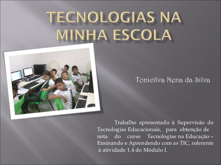 Trabalho apresentado à Supervisão de Tecnologias Educacionais,  para  obtenção de  nota  do  curso  Tecnologias na Educaçã...