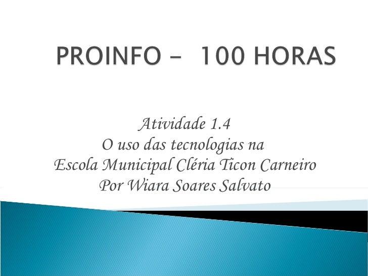 Atividade 1.4 O uso das tecnologias na  Escola Municipal Cléria Ticon Carneiro Por Wiara Soares Salvato
