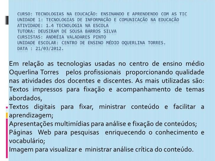 Em relação as tecnologias usadas no centro de ensino médioOquerlina Torres pelos profissionais proporcionando qualidadenas...
