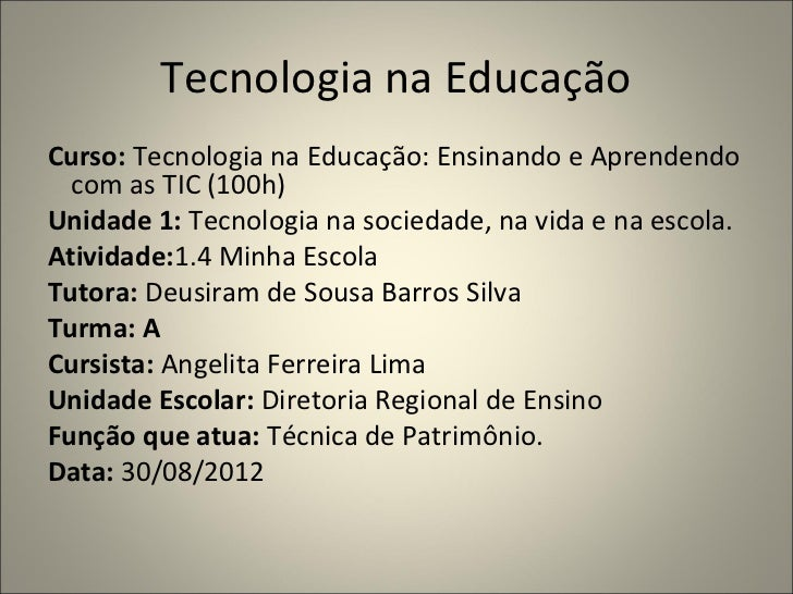 Tecnologia na EducaçãoCurso: Tecnologia na Educação: Ensinando e Aprendendo  com as TIC (100h)Unidade 1: Tecnologia na soc...