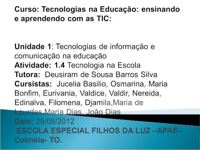 As tecnologias existentes na escola são as                  seguintes: Televisão Filmadora Máquina  Digital Projetor M...