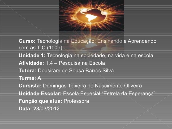Curso: Tecnologia na Educação: Ensinando e Aprendendocom as TIC (100h)Unidade 1: Tecnologia na sociedade, na vida e na esc...