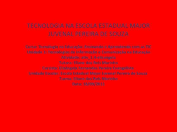 TECNOLOGIA NA ESCOLA ESTADUAL MAJOR JUVENAL PEREIRA DE SOUZA Curso: Tecnologia na Educação: Ensinando e Aprendendo com as ...