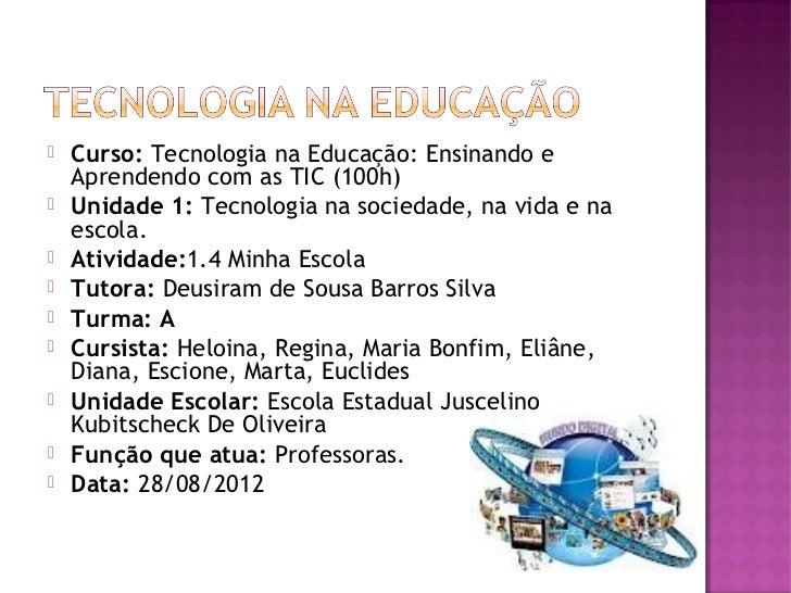    Curso: Tecnologia na Educação: Ensinando e    Aprendendo com as TIC (100h)   Unidade 1: Tecnologia na sociedade, na v...
