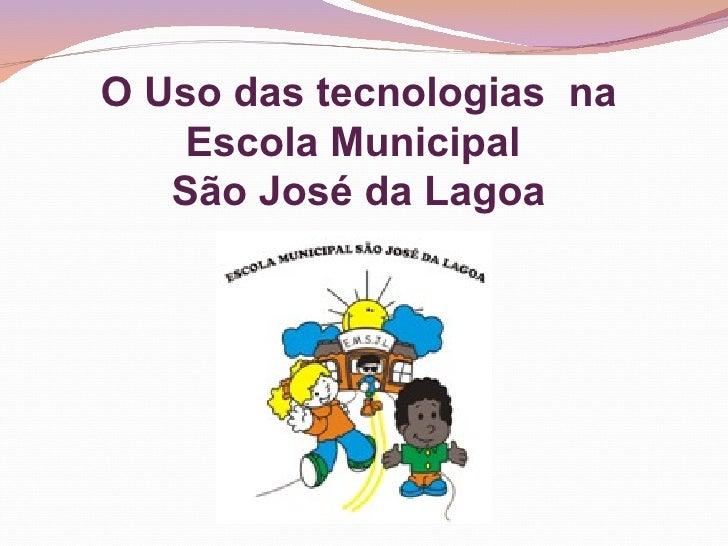 O Uso das tecnologias na    Escola Municipal   São José da Lagoa