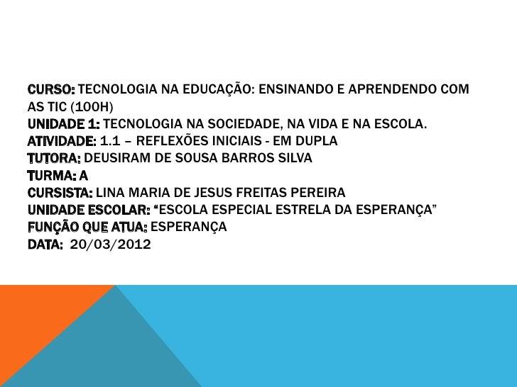 CURSO: TECNOLOGIA NA EDUCAÇÃO: ENSINANDO E APRENDENDO COMAS TIC (100H)UNIDADE 1: TECNOLOGIA NA SOCIEDADE, NA VIDA E NA ESC...