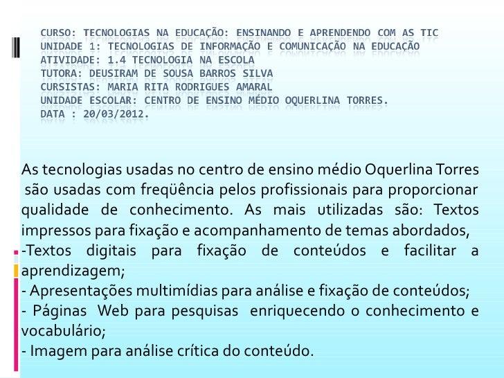 As tecnologias usadas no centro de ensino médio Oquerlina Torres são usadas com freqüência pelos profissionais para propor...