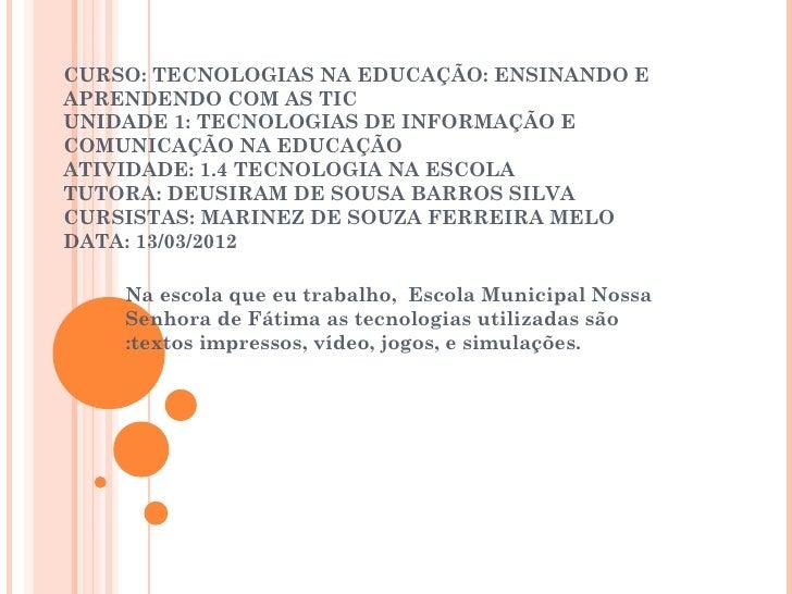CURSO: TECNOLOGIAS NA EDUCAÇÃO: ENSINANDO EAPRENDENDO COM AS TICUNIDADE 1: TECNOLOGIAS DE INFORMAÇÃO ECOMUNICAÇÃO NA EDUCA...