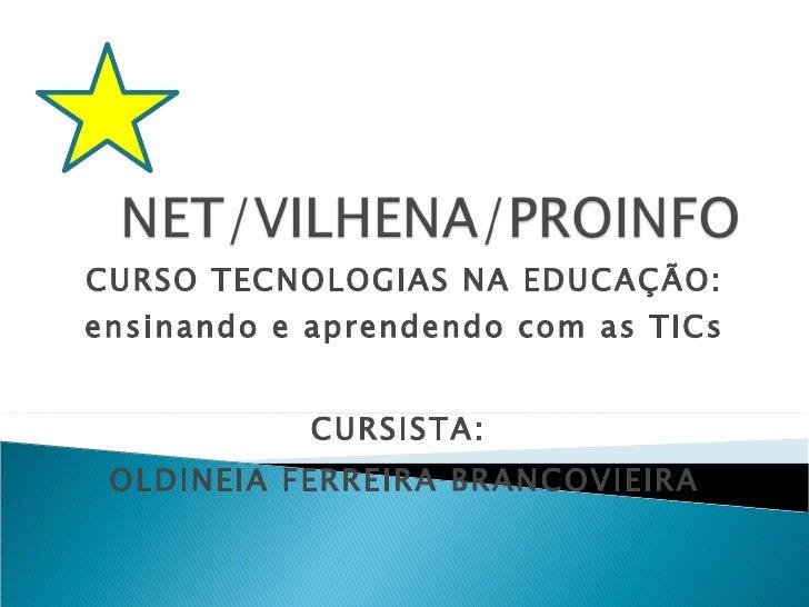 CURSO TECNOLOGIAS NA EDUCAÇÃO: ensinando e aprendendo com as TICs CURSISTA:  OLDINEIA FERREIRA BRANCOVIEIRA