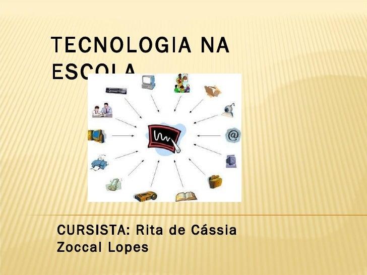 TECNOLOGIA NA ESCOLA CURSISTA: Rita de Cássia Zoccal Lopes