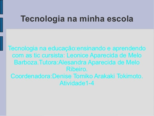 Tecnologia na minha escolaTecnologia na educação:ensinando e aprendendo com as tic cursista: Leonice Aparecida de Melo  Ba...