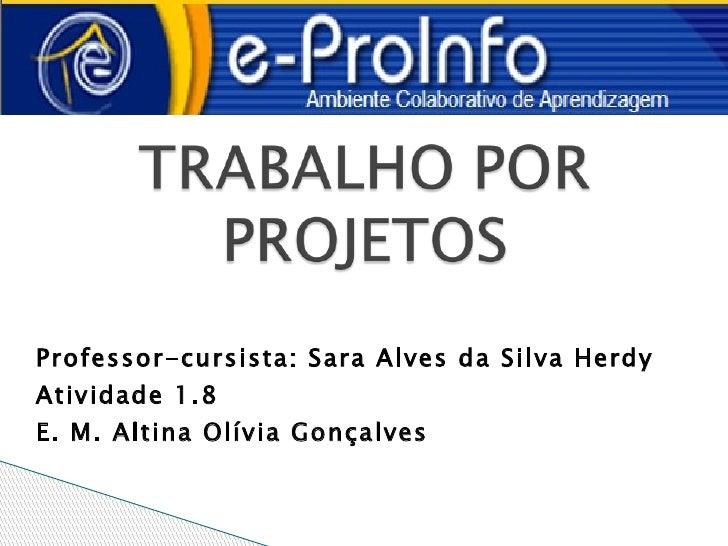 Professor-cursista: Sara Alves da Silva HerdyAtividade 1.8E. M. Altina Olívia Gonçalves