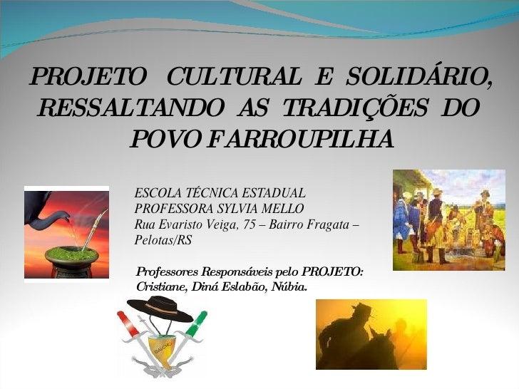 PROJETO  CULTURAL  E  SOLIDÁRIO, RESSALTANDO  AS  TRADIÇÕES  DO  POVO FARROUPILHA ESCOLA TÉCNICA ESTADUAL PROFESSORA SYLVI...